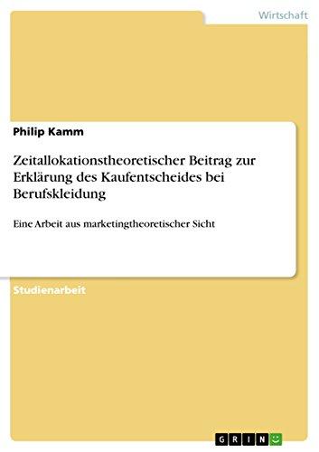Zeitallokationstheoretischer Beitrag zur Erklärung des Kaufentscheides bei Berufskleidung: Eine Arbeit aus marketingtheoretischer Sicht