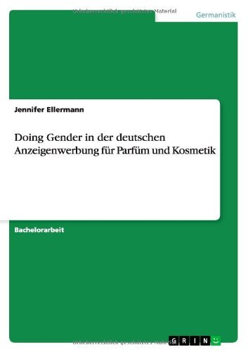 Doing Gender in der deutschen Anzeigenwerbung f??r Parf??m und Kosmetik by Jennifer Ellermann (2011-07-10)