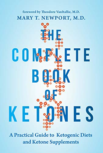 Complete Book of Ketones: A Practical Guide to Ketogenic Diets and Ketone Supplements