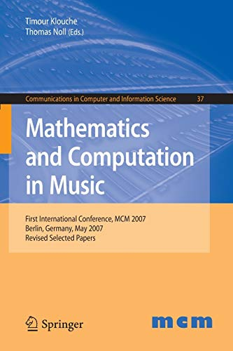 Mathematics and Computation in Music: First International Conference, MCM 2007, Berlin, Germany, May 18-20, 2007. Revised Selected Papers (Communications in Computer and Information Science)