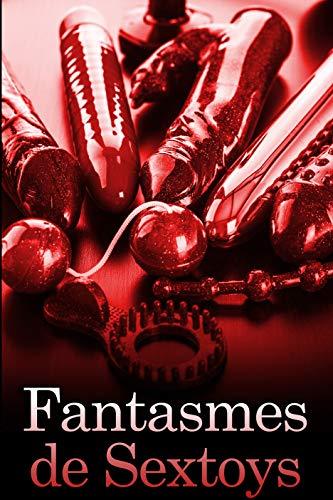 Fantasmes de Sextoys: (Nouvelle érotique, Sexe En Groupe, Plan A Trois, Fantasme, Tabou) (French Edition)